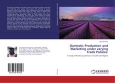 Bookcover of Domestic Production and Marketing under varying Trade Policies: