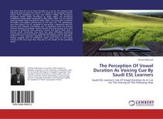 Bookcover of The Perception Of Vowel Duration As Voicing Cue By Saudi ESL Learners