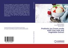Bookcover of Probiotic Ice Cream made with Cow milk and Vegetable Extract