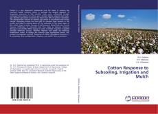 Bookcover of Cotton Response to Subsoiling, Irrigation and Mulch