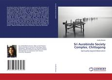 Bookcover of Sri Aurobindo Society Complex, Chittagong