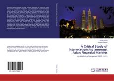 Bookcover of A Critical Study of Interrelationship amongst Asian Financial Markets