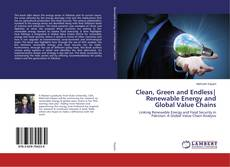 Bookcover of Clean, Green and Endless| Renewable Energy and Global Value Chains