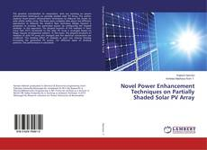 Novel Power Enhancement Techniques on Partially Shaded Solar PV Array kitap kapağı