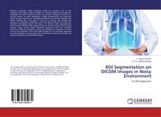 Buchcover von ROI Segmentation on DICOM Images in Noisy Environment