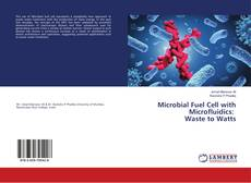 Bookcover of Microbial Fuel Cell with Microfluidics: Waste to Watts