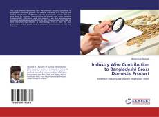 Copertina di Industry Wise Contribution to Bangladeshi Gross Domestic Product