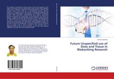 Borítókép a  Future Unspecified use of Data and Tissue in Biobanking Research - hoz