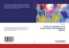 Couverture de Study of complexes of a heavy metal with biological ligands