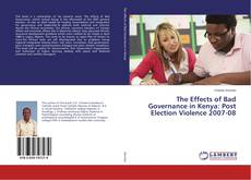 The Effects of Bad Governance in Kenya: Post Election Violence 2007-08 kitap kapağı