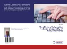 Bookcover of The effects of Information Technology capability on firm performance