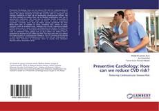 Preventive Cardiology: How can we reduce CVD risk?的封面
