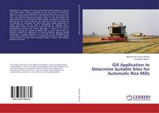 Bookcover of GIS Application to Determine Suitable Sites for Automatic Rice Mills