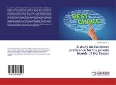 Capa do livro de A study on Customer preference for the private brands of Big Bazaar
