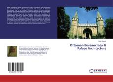 Bookcover of Ottoman Bureaucracy & Palace Architecture