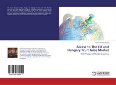 Bookcover of Access to The EU and Hungary Fruit Juice Market