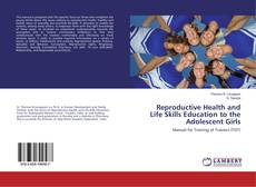 Bookcover of Reproductive Health and Life Skills Education to the Adolescent Girls