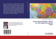 Bookcover of International Politics: Africa on sub-regional systems basis