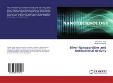 Silver Nanoparticles and Antibacterial Activity的封面