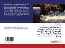 Bookcover of An Investigation into the Bacteriological Quality of Dandora Sewage Treatment Plant and the Receiving Waters of Nairobi and Athi Rivers