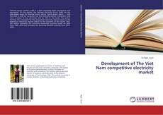 Bookcover of Development of The Viet Nam competitive electricity market