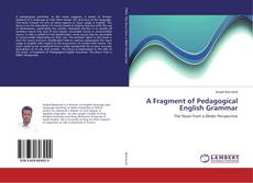 Bookcover of A Fragment of Pedagogical English Grammar