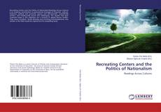 Обложка Recreating Centers and the Politics of Nationalism