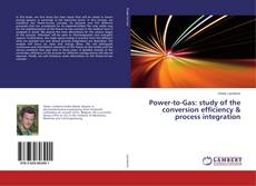 Bookcover of Power-to-Gas: study of the conversion efficiency & process integration