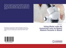 Capa do livro de Using Water with Oil Immersion Lens to Detect Malaria Parasite in Blood
