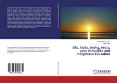 Buchcover von Ofa, Alofa, Aroha, Aro'a, Love In Pasifika and Indigenous Education