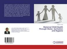 Bookcover of Maternal Child Health Through Water, Sanitation and Hygiene