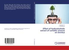 Bookcover of Effect of hydroalcoholic extract of camellia sinensis on tinnitus