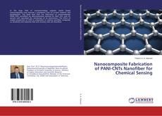 Bookcover of Nanocomposite Fabrication of PANI-CNTs Nanofiber for Chemical Sensing