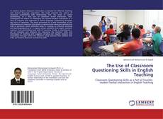 Bookcover of The Use of Classroom Questioning Skills in English Teaching