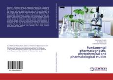 Couverture de Fundamental pharmacognostic, phytochemical and pharmacological studies
