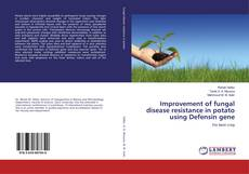 Bookcover of Improvement of fungal disease resistance in potato using Defensin gene