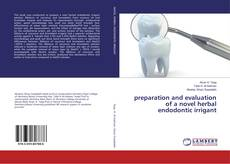 Bookcover of preparation and evaluation of a novel herbal endodontic irrigant