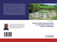Bookcover of Heavy metal contamination in agriculture along rail tracks in Mumbai