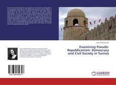 Couverture de Examining Pseudo-Republicanism: Democracy and Civil Society in Tunisia