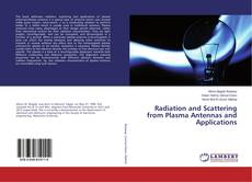 Bookcover of Radiation and Scattering from Plasma Antennas and Applications