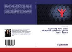 Borítókép a  Exploring how civics education constructs youth social action - hoz