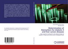 Bookcover of Determination of biomarkers for diabetic II and liver cancer diseases
