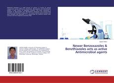 Couverture de Newer Benzoxazoles & Benzthiazoles acts as active Antimicrobial agents