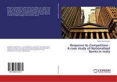 Copertina di Response to Competition - A case study of Nationalised Banks in India