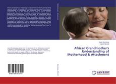Bookcover of African Grandmother's Understanding of Motherhood & Attachment