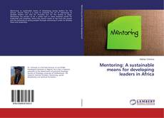 Bookcover of Mentoring: A sustainable means for developing leaders in Africa