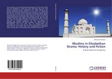 Bookcover of Muslims in Elizabethan Drama: History and Fiction