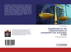 Impediments to the implementation of competition law and policy in EAC的封面