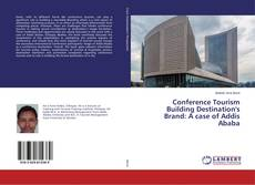 Bookcover of Conference Tourism Building Destination's Brand: A case of Addis Ababa