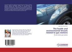 Bookcover of The health and environmental threats related to gas stations